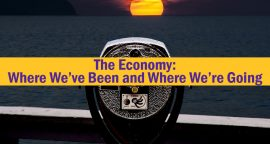 The Economy – Where We've Been and Where We're Going